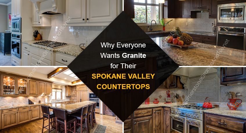 Why Everyone Wants Granite For Their Spokane Valley Countertops